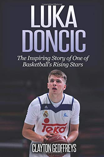 Luka Doncic: The Inspiring Story of One of Basketball's Rising Stars (Basketball Biography Books) por Clayton Geoffreys