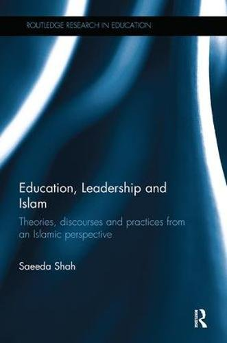 Education, Leadership and Islam: Theories, discourses and practices from an Islamic perspective (Routledge Research in Education)