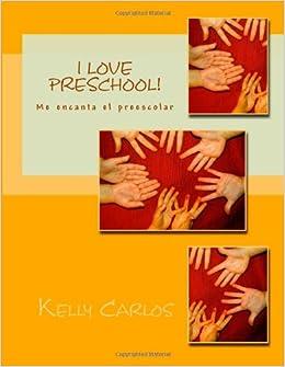 I Love Preschool Me Encanta El Preescolar Spanish Edition Kelly