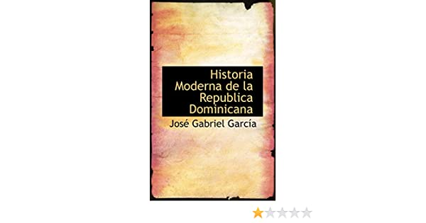 Historia Moderna de la Republica Dominicana: Amazon.es: Garcia ...