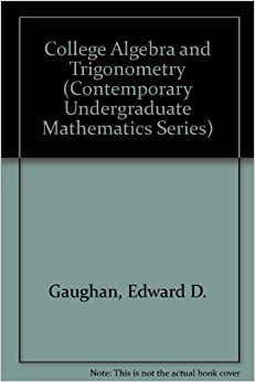 Edward D. Gaughan - College Algebra And Trigonometry