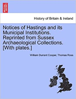 Book Notices of Hastings and its Municipal Institutions. Reprinted from Sussex Archaeological Collections. [With plates.]