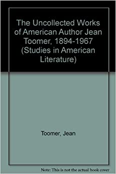 The Uncollected Works of American Author Jean Toomer, 1894-1967 (Studies in American Literature)