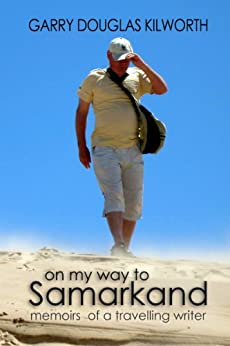 On my way to Samarkand: memoirs of a travelling writer by [Kilworth, Garry Douglas]