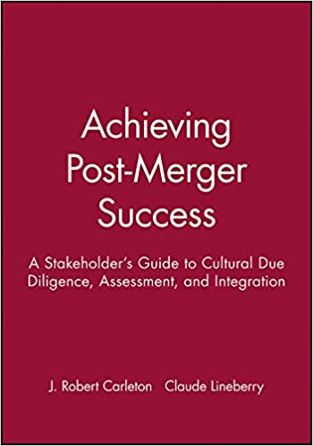 Achieving Post-Merger Success: A Stakeholder's Guide to Cultural ...