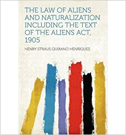 Book The Law of Aliens and Naturalization Including the Text of the Aliens ACT, 1905- Common