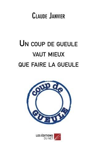 Un coup de gueule vaut mieux que faire la gueule (French Edition) pdf