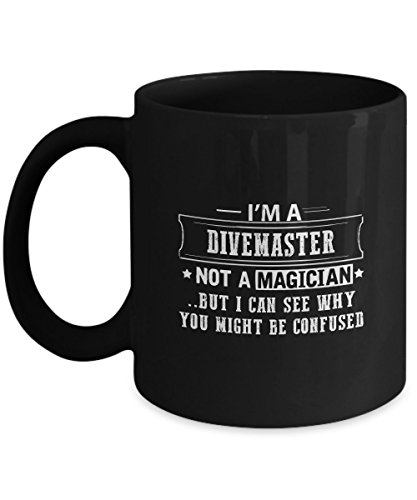 DIVEMASTER Coffee Mug - I Am DIVEMASTER Not A Magician - Gag gifts idea for DIVEMASTER Women, Men, Adult, on Christmas, Thanksgiving 11Oz Ceramic Tea Cup, Back Funny Mug