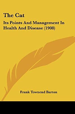 The Cat: Its Points and Management in Health and Disease (1908) by Frank Townend Barton (2007-10-22)