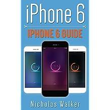 iPhone 6: iPhone 6 Guide (Apple Geek Book 2)