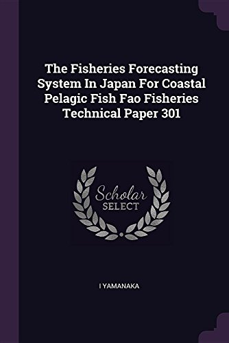 The Fisheries Forecasting System in Japan for Coastal Pelagic Fish Fao Fisheries Technical Paper 301