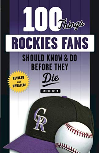 - 100 Things Rockies Fans Should Know & Do Before They Die (100 Things...Fans Should Know)