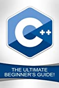 C++: The Ultimate Beginner's Guide!