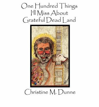 [(One Hundred Things I'll Miss About Grateful Dead Land)] [Author: Christine M. Dunne] published on (June, 2007) pdf epub