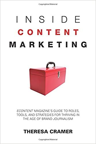 Book Inside Content Marketing: Econtent Magazine's Guide to Roles, Tools, and Strategies for Thriving in the Age of Brand Journalism