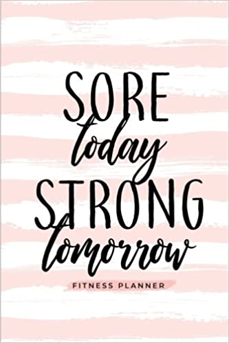 sore today strong tomorrow fitness planner workout log and meal