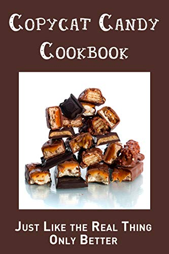 Copycat Candy Cookbook: Just Like the Real Thing,