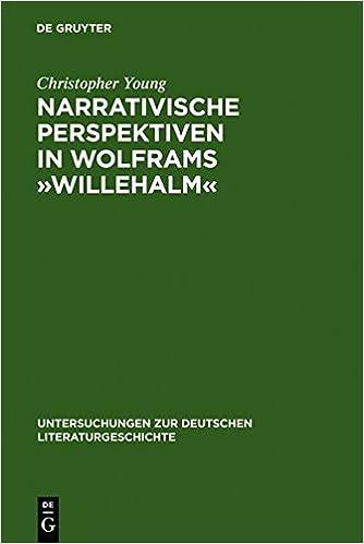 Narrativische Perspektiven in Wolframs -Willehalm-: Figuren, Erzahler, Sinngebungsprozess (Untersuchungen Zur Deutschen Literaturgeschichte)