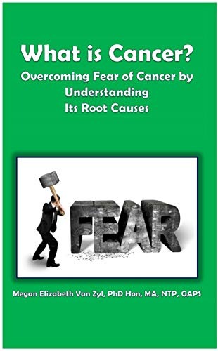 What is Cancer?: Overcoming Fear of Cancer by Understanding Its Root Causes