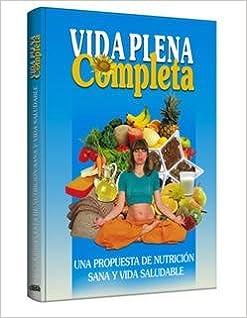Vida Plena Completa Una Propuesta De Nutrición Sana Y Vida ...