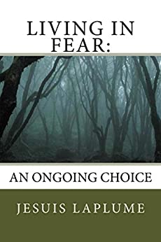 Living In Fear:: An Ongoing Choice by [Laplume, Jesuis]