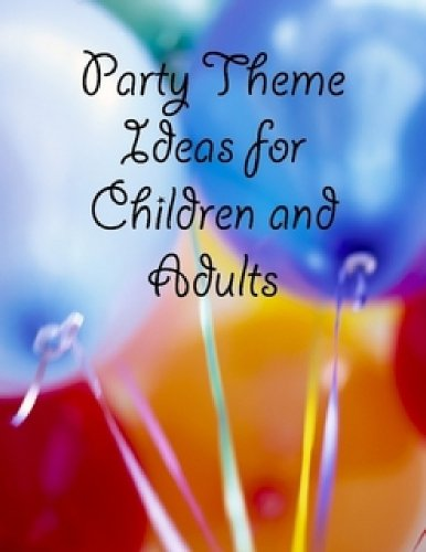 Party Theme Ideas for Children and Adults (Party Decorating Ideas)