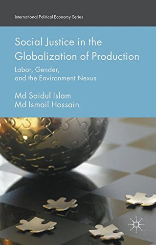 Social Justice in the Globalization of Production: Labor, Gender, and the Environment Nexus (International Political Eco