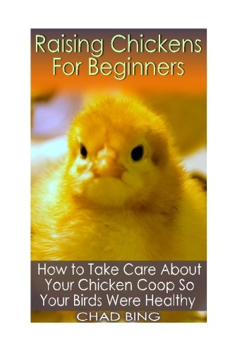 Download Raising Chickens For Beginners: How to Take Care About Your Chicken Coop So Your: (Building Chicken Coops, DIY Projects) pdf