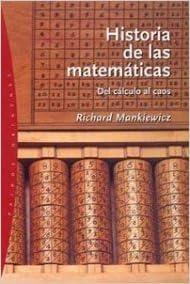 Historia de las matematicas/ The Story of Mathematics: Del Calculo Al Caos/ from Calculation to Chaos (Origenes) (Spanish Edition) by Richard Mankiewicz (2008-04-30)