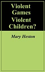 Violent Games - Violent Children? (Video Game Series Book 1)