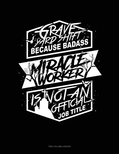 Grave Yard Shift Because Badass Miracle Worker Is Not an Official Job Title: Two Column -