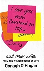 I Love You With Custard On Top: and other notes from the wilder shores of love