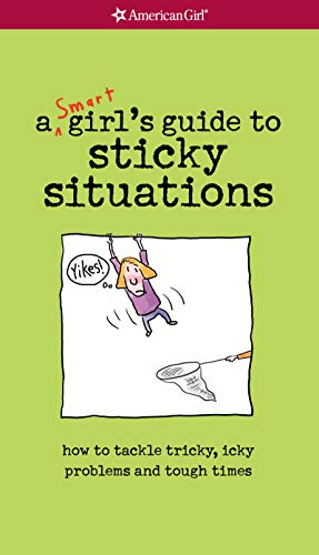 A Smart Girl's Guide to Sticky Situations: How to Tackle Tricky, Icky Problems and Tough Times (American - Girl Sticky