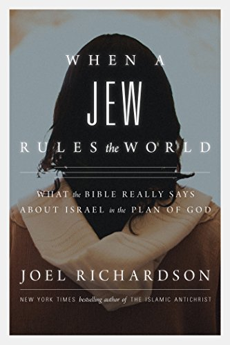 When A Jew Rules the World: What the Bible Really Says about Israel in the Plan of God (Rules Of The World)