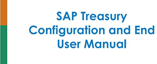 Download SAP Treasury Configuration and End User Manual: A Step By Step Guide to configure SAP Treasury Pdf