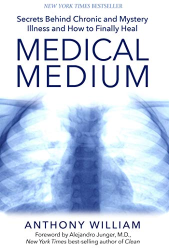 Medical Medium: Secrets Behind Chronic and Mystery Illness and How to Finally Heal by Anthony William