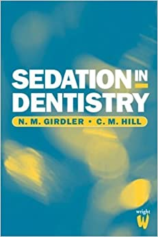 Sedation in Dentistry, 1e by N. M. Girdler PhD BDS BSc FDSRCS FFDRCS (1998-09-23)