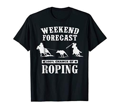 Roping Roper Horse - Cowboy Roping Shirt - Weekend Forecast 100% Chance Of Roping