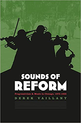 Sounds of Reform: Progressivism and Music in Chicago, 1873-1935: Derek Vaillant: 9780807854815: Amazon.com: Books