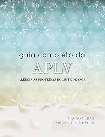 Guia Completo APLV: Alergia às Proteínas do Leite de Vaca (Portuguese Edition)