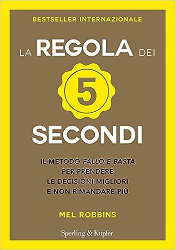 72d1afb7e7 La regola dei 5 secondi: Amazon.it: Mel Robbins, D. Fasic: Libri