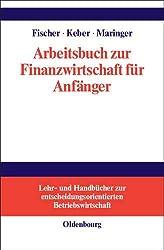 Arbeitsbuch zur Finanzwirtschaft für Anfänger (Lehr- Und Handbucher Zur Entscheidungsorientierten Betriebsw)