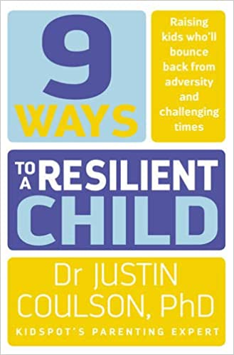 Modern Parenting May Hinder Brain >> 9 Ways To A Resilient Child Justin Coulson 9780733334825 Amazon