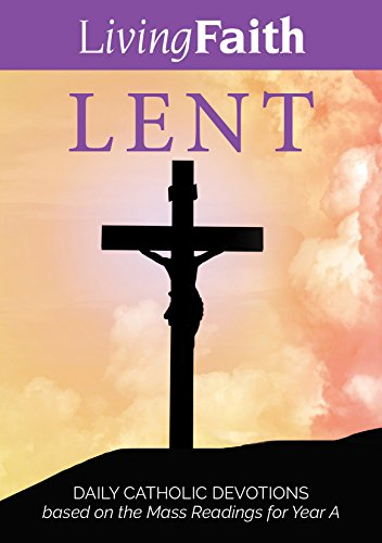 living-faith-lent-daily-catholic-devotions-based-on-the-mass-readings-for-year-a
