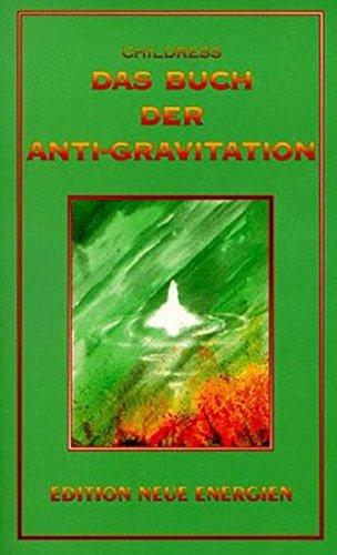 Das Buch der Anti-Gravitation: Albert Einstein, Nikola Tesla, T. Townsend Brown, Gravitationskontrolle, UFOs, Vortex-Technologie, Elektro-Gravitationsantrieb (Edition Pandora / Neue Technologie)