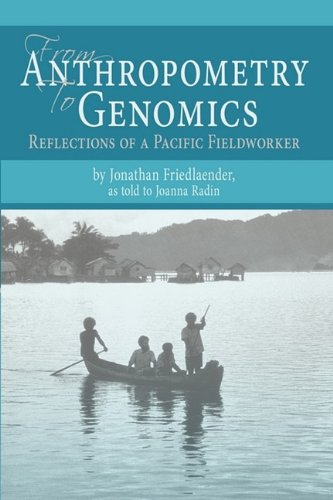 From Anthropometry to Genomics: Reflections of a Pacific Fieldworker