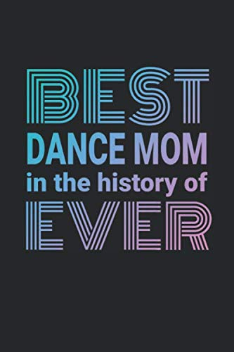 Best Dance Mom In The History Of Ever: 2020 Weekly Planner And Organizer For Busy Dance Moms