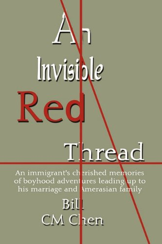 An Invisible Red Thread: An Immigrant's Cherished Memories of Boyhood Adventures Leading Up to His Marriage and Amerasian Family Invisible Red Thread