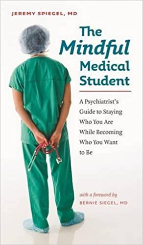 A Psychiatrists Guide to Staying Who You Are While Becoming Who You Want to Be The Mindful Medical Student