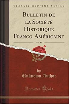 Book Bulletin de la Soci??t?? Historique Franco-Am??ricaine, Vol. 11 (Classic Reprint) by Unknown Author (2015-09-27)